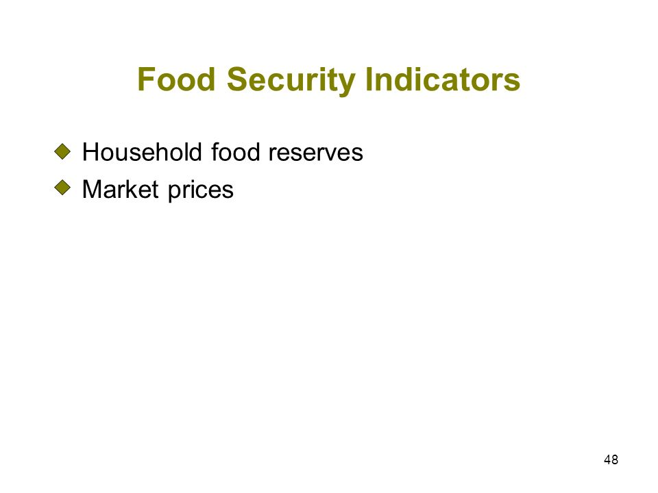 48 Food Security Indicators Household food reserves Market prices