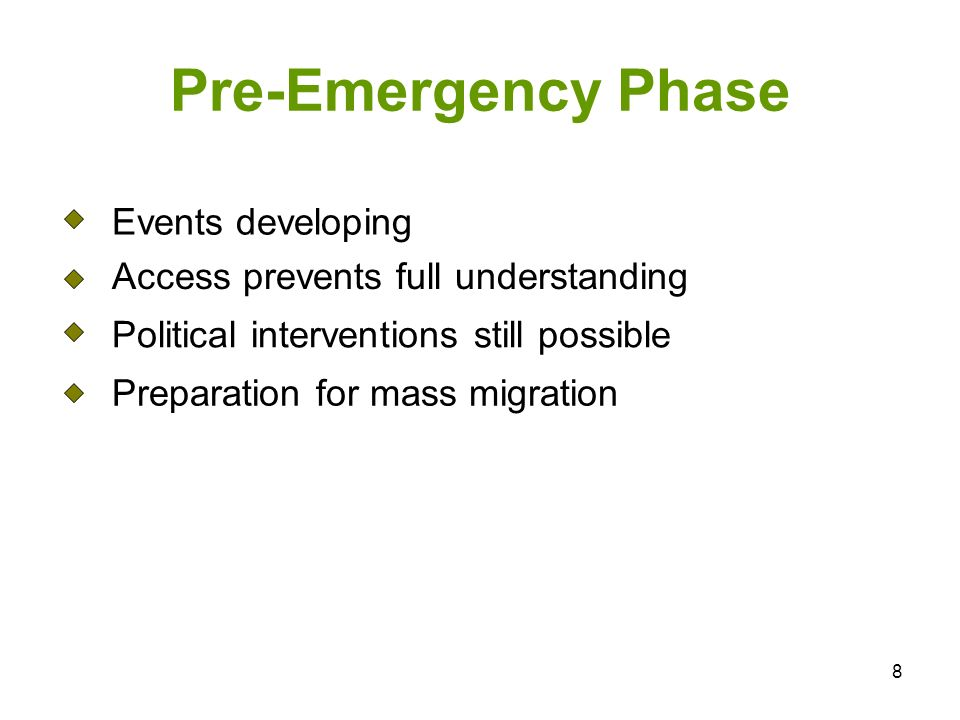 8 Pre-Emergency Phase Events developing Access prevents full understanding Political interventions still possible Preparation for mass migration