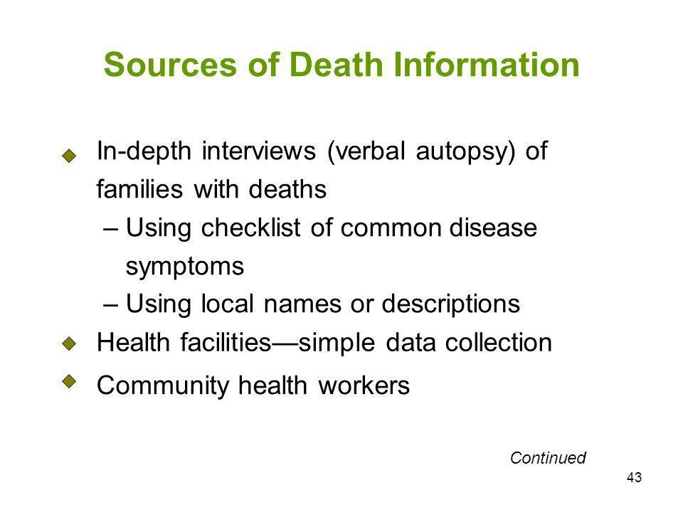 43 Sources of Death Information In-depth interviews (verbal autopsy) of families with deaths – Using checklist of common disease symptoms – Using loca