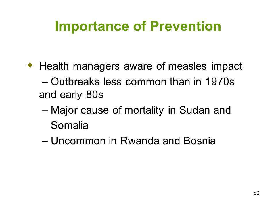 59 Importance of Prevention Health managers aware of measles impact – Outbreaks less common than in 1970s and early 80s – Major cause of mortality in