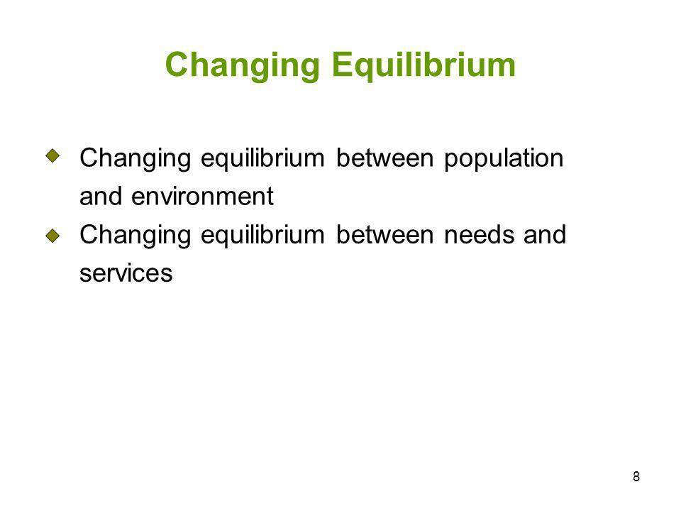 8 Changing equilibrium between population and environment Changing equilibrium between needs and services