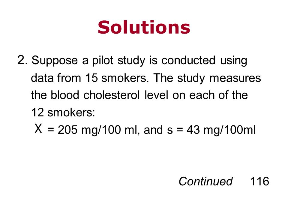 2. Suppose a pilot study is conducted using data from 15 smokers. The study measures the blood cholesterol level on each of the 12 smokers: = 205 mg/1