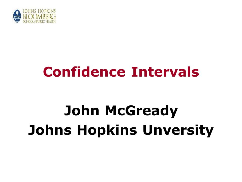 Confidence Intervals John McGready Johns Hopkins Unversity