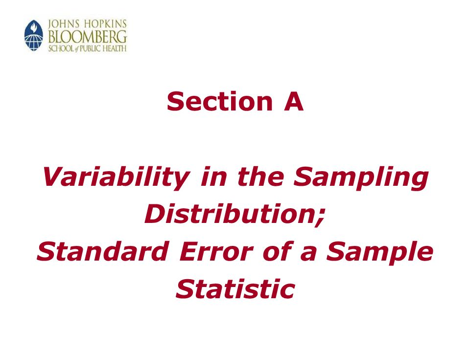 Section A Variability in the Sampling Distribution; Standard Error of a Sample Statistic