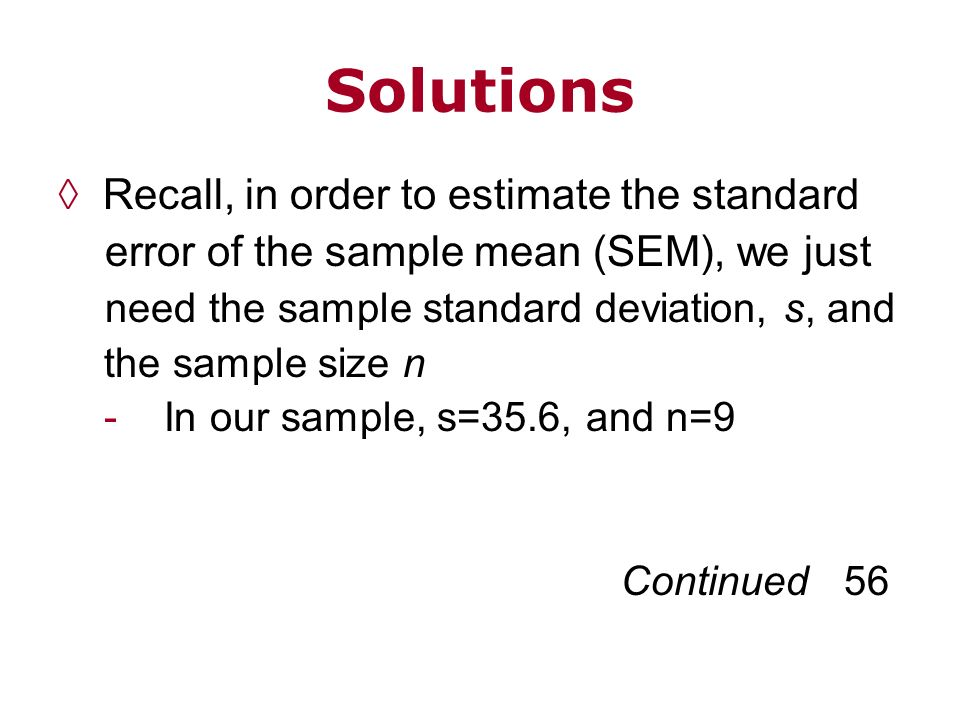 Solutions Recall, in order to estimate the standard error of the sample mean (SEM), we just need the sample standard deviation, s, and the sample size