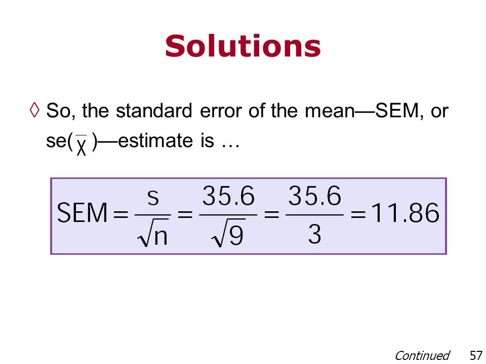 Solutions So, the standard error of the meanSEM, or se( )estimate is …