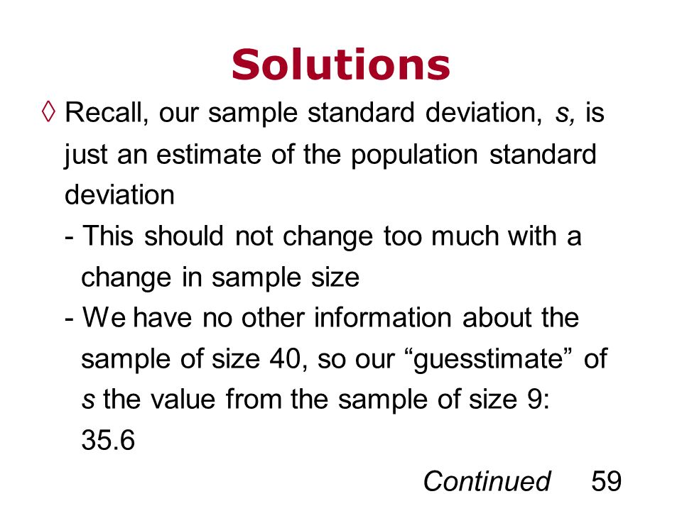 Solutions Recall, our sample standard deviation, s, is just an estimate of the population standard deviation - This should not change too much with a