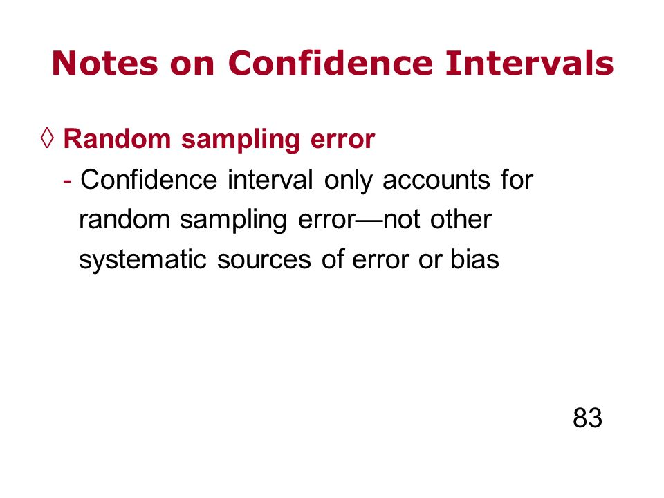 Notes on Confidence Intervals Random sampling error - Confidence interval only accounts for random sampling errornot other systematic sources of error