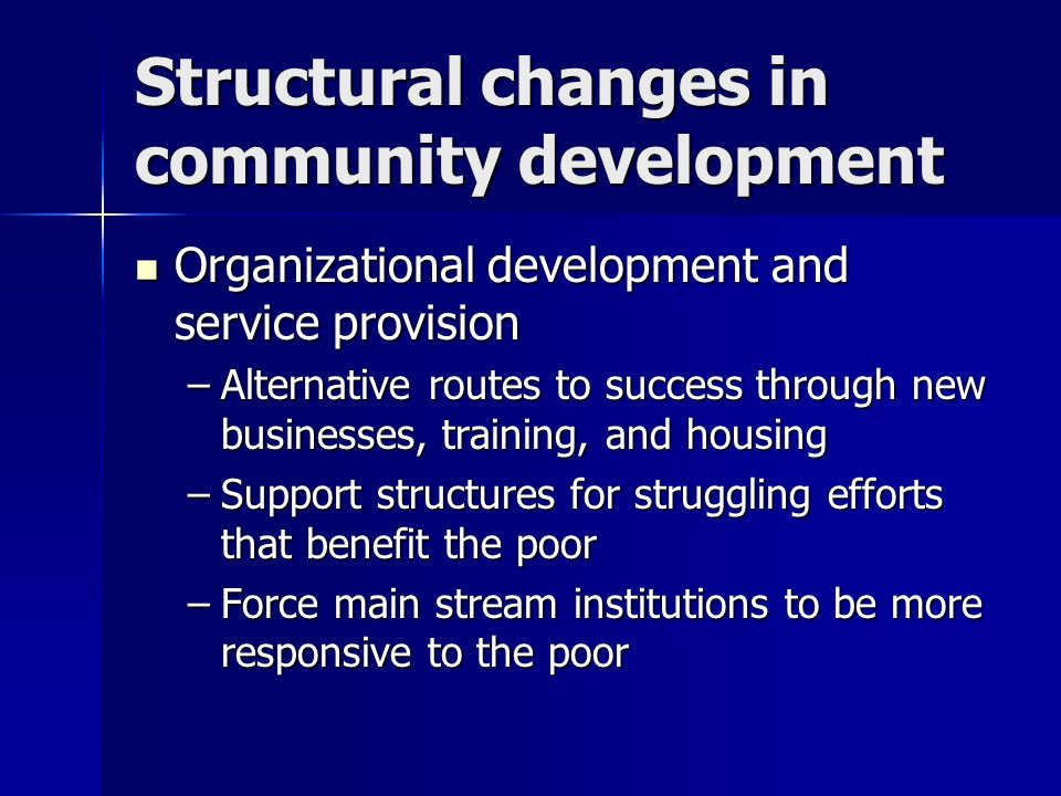 Structural changes in community development Organizational development and service provision Organizational development and service provision –Alterna