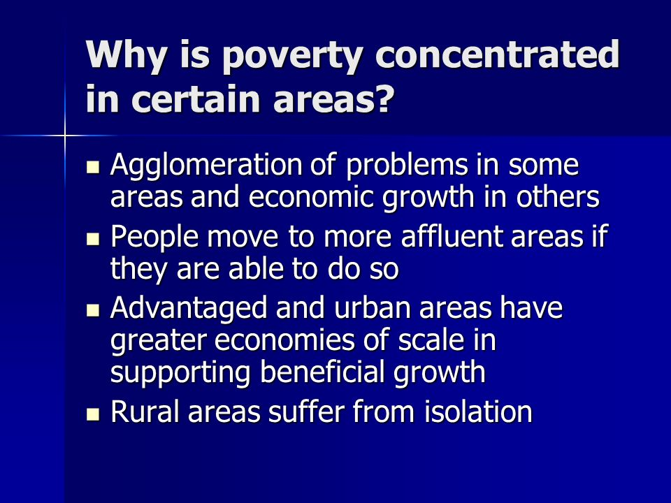 Why is poverty concentrated in certain areas? Agglomeration of problems in some areas and economic growth in others Agglomeration of problems in some