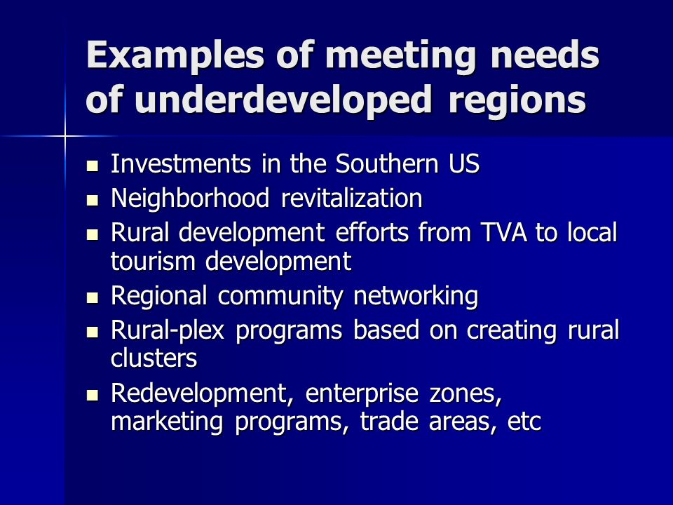 Examples of meeting needs of underdeveloped regions Investments in the Southern US Investments in the Southern US Neighborhood revitalization Neighbor