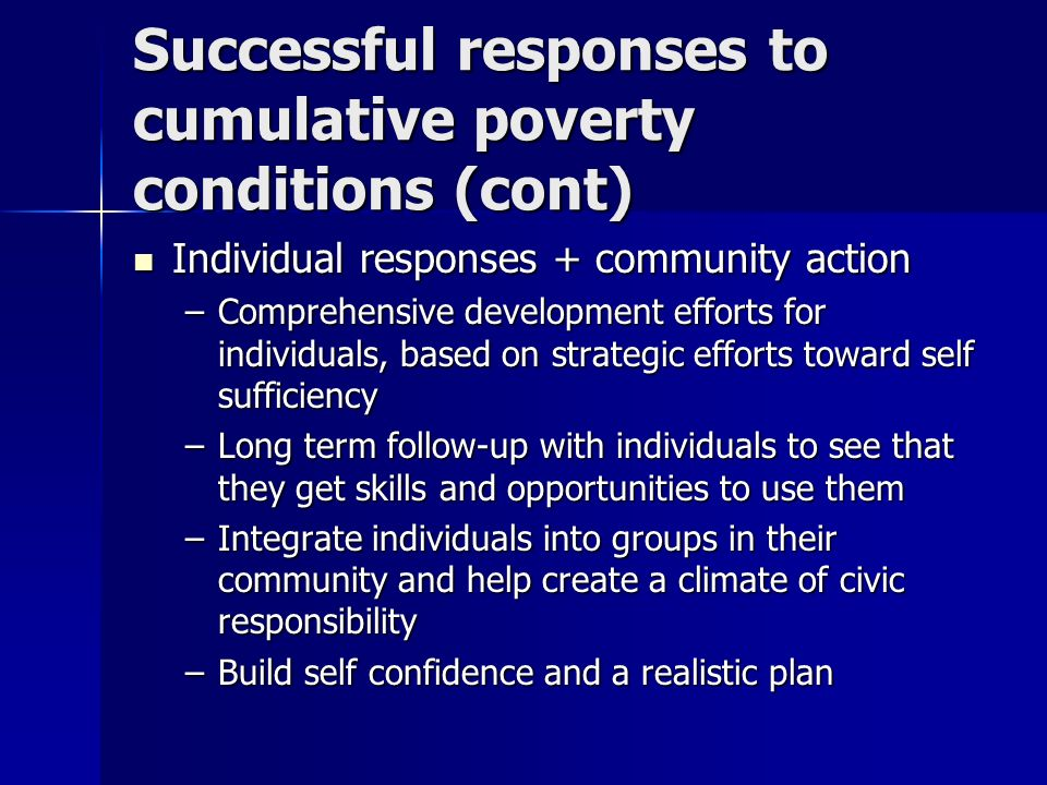 Successful responses to cumulative poverty conditions (cont) Individual responses + community action Individual responses + community action –Comprehe