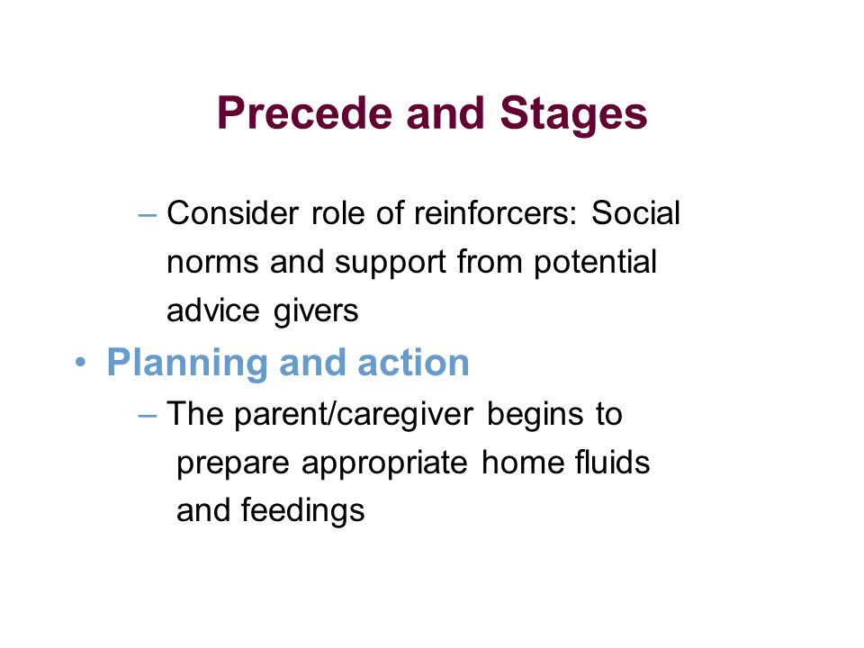 – Consider role of reinforcers: Social norms and support from potential advice givers Planning and action – The parent/caregiver begins to prepare app