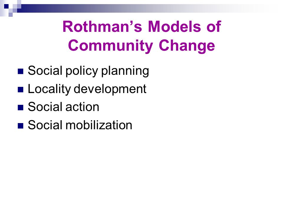 Rothmans Models of Community Change Social policy planning Locality development Social action Social mobilization