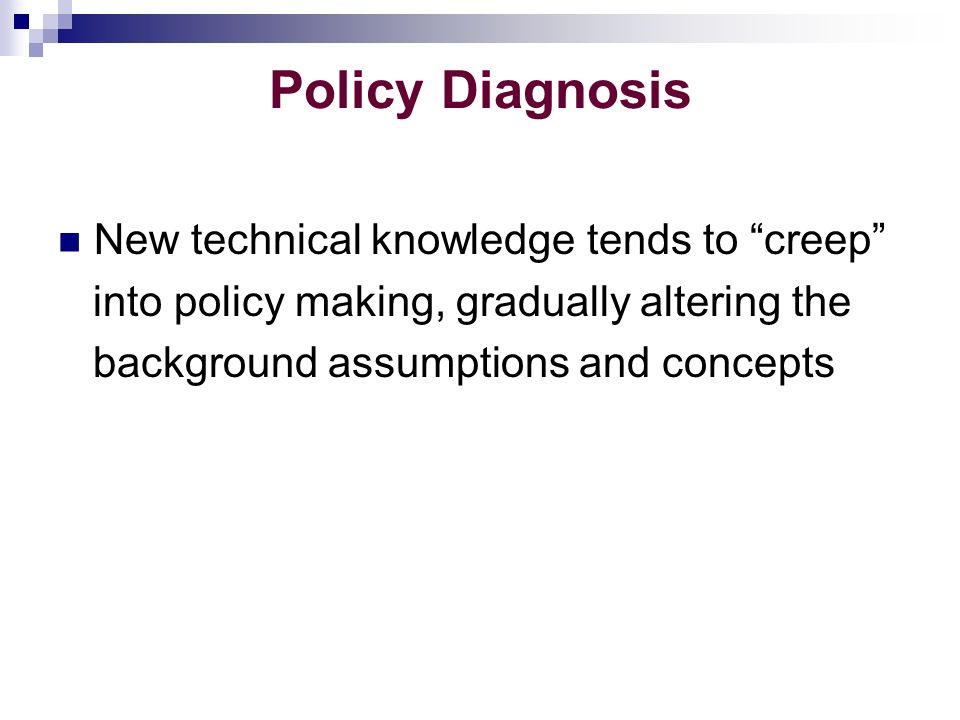 Policy Diagnosis New technical knowledge tends to creep into policy making, gradually altering the background assumptions and concepts
