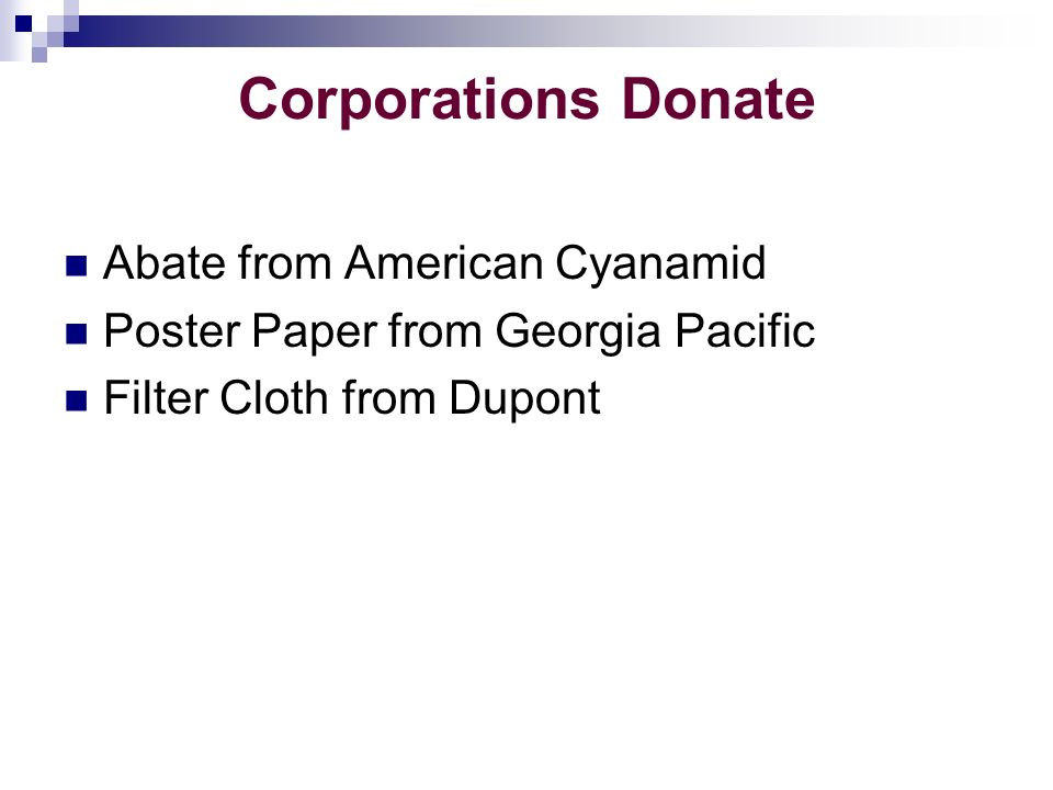 Corporations Donate Abate from American Cyanamid Poster Paper from Georgia Pacific Filter Cloth from Dupont