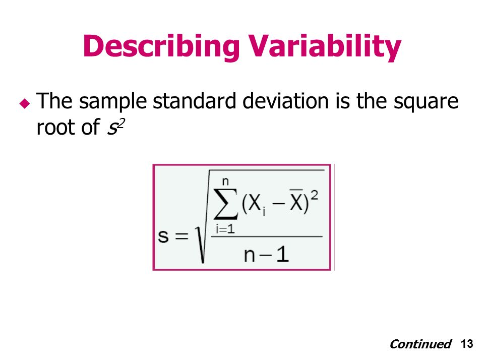 13 Describing Variability The sample standard deviation is the square root of s 2 Continued