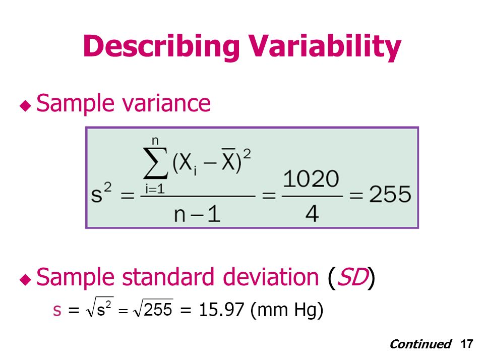 17 Describing Variability Sample variance Sample standard deviation (SD) Continued