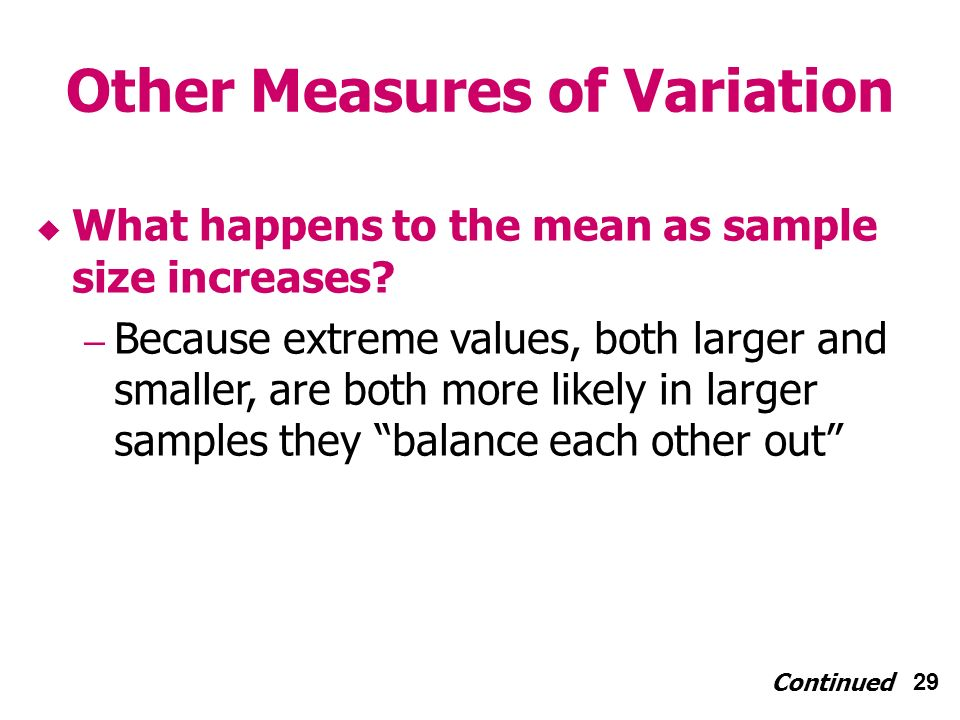 29 Other Measures of Variation Continued What happens to the mean as sample size increases.