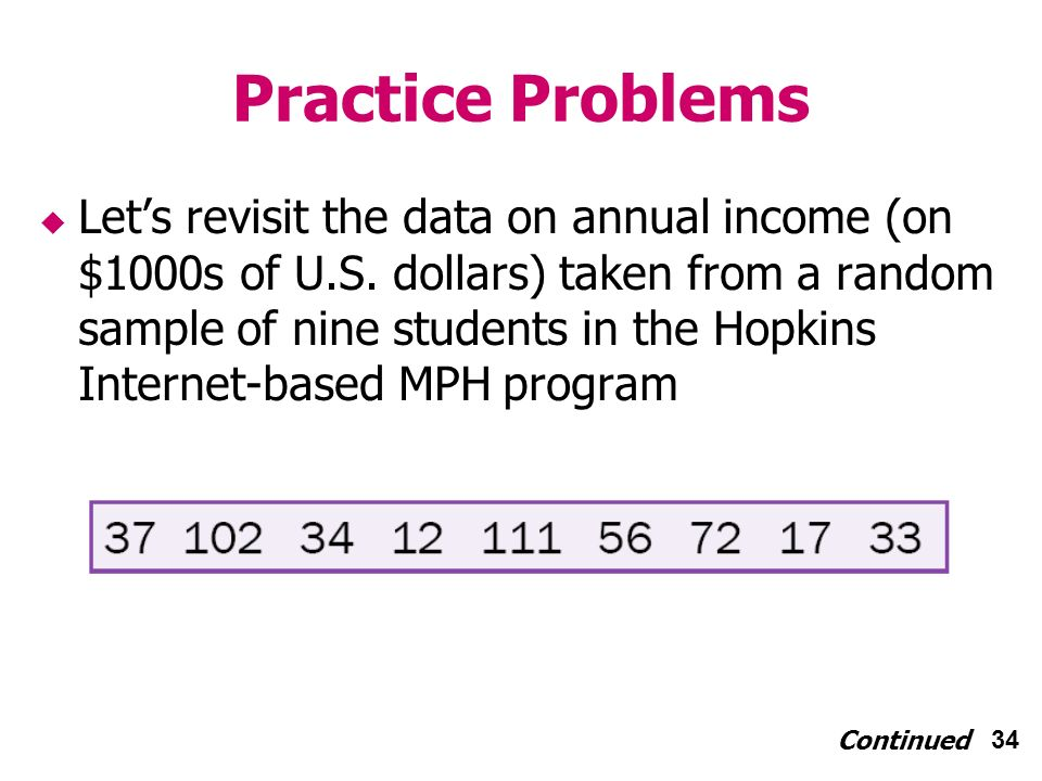 34 Practice Problems Lets revisit the data on annual income (on $1000s of U.S.
