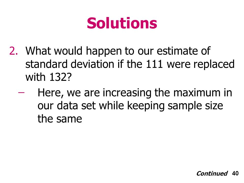 40 2.What would happen to our estimate of standard deviation if the 111 were replaced with 132.