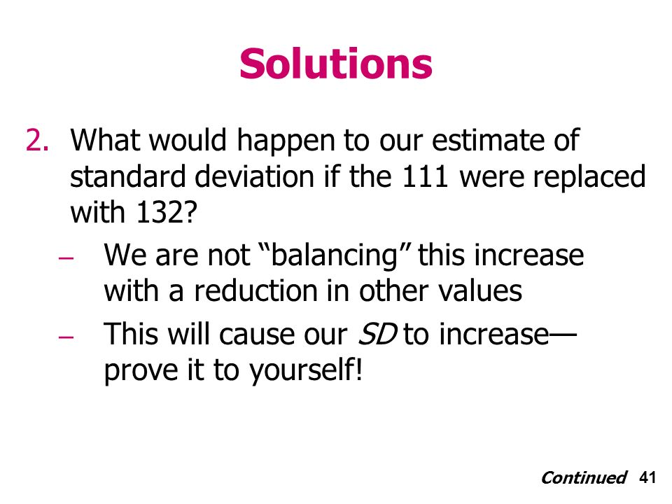 41 2.What would happen to our estimate of standard deviation if the 111 were replaced with 132.