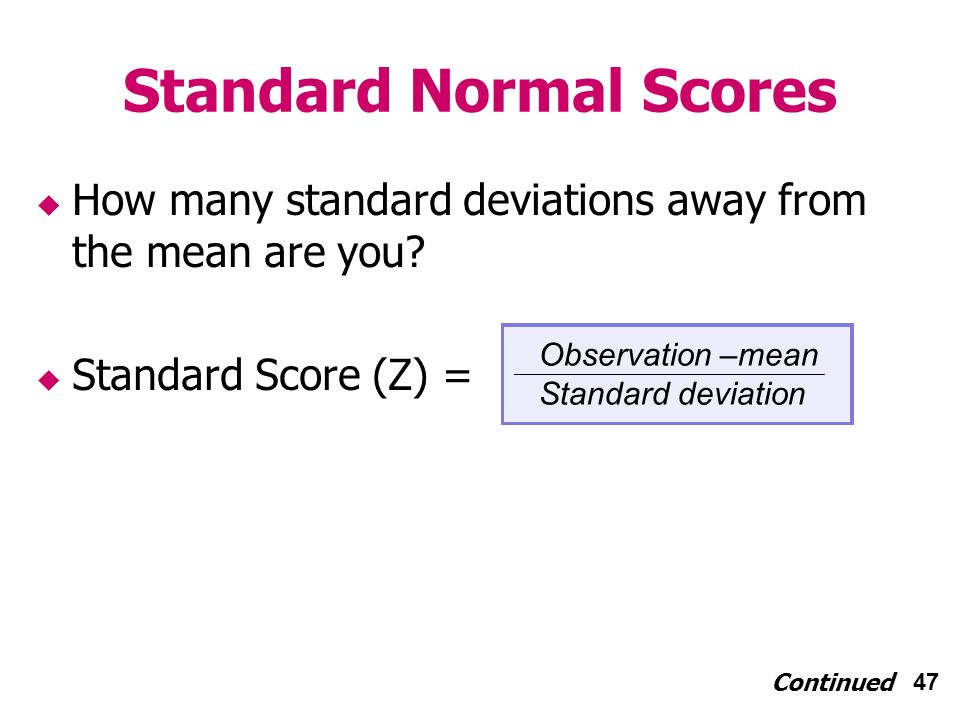 47 Standard Normal Scores How many standard deviations away from the mean are you.