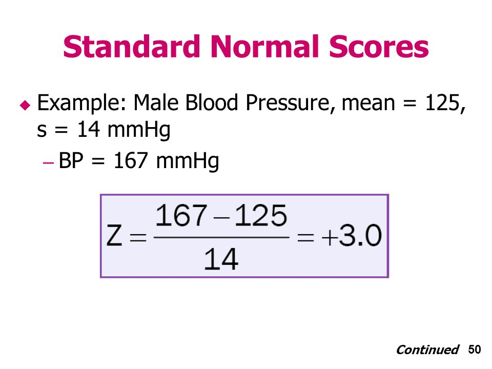 50 Standard Normal Scores Example: Male Blood Pressure, mean = 125, s = 14 mmHg – BP = 167 mmHg Continued