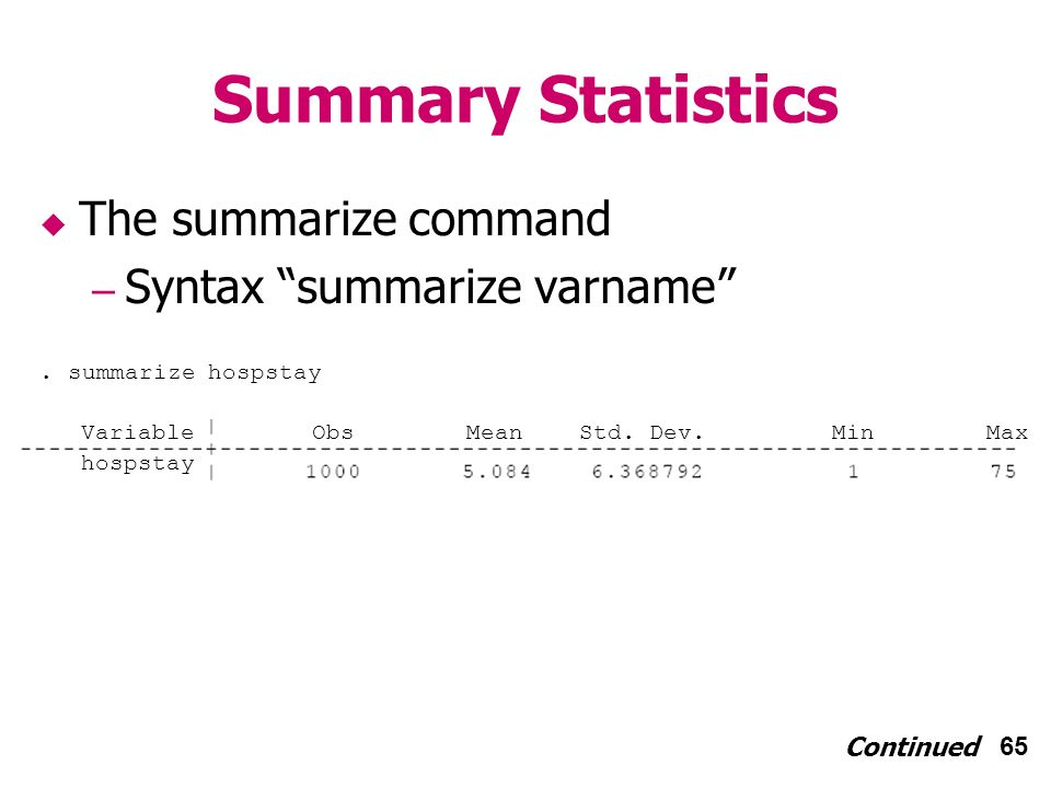 65 Summary Statistics The summarize command – Syntax summarize varname Continued.