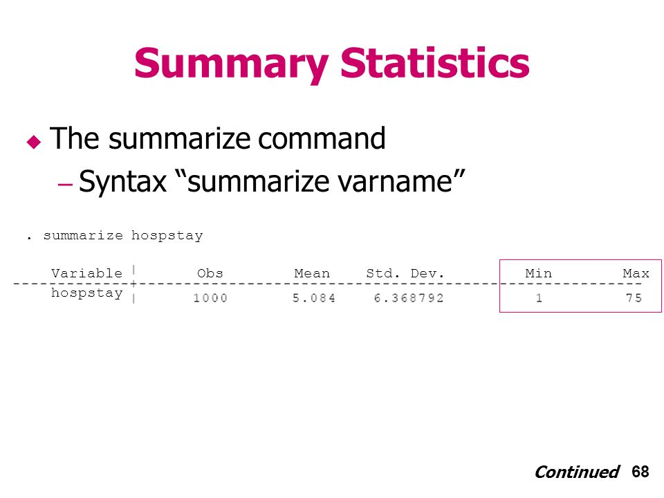 68 Summary Statistics The summarize command – Syntax summarize varname Continued.