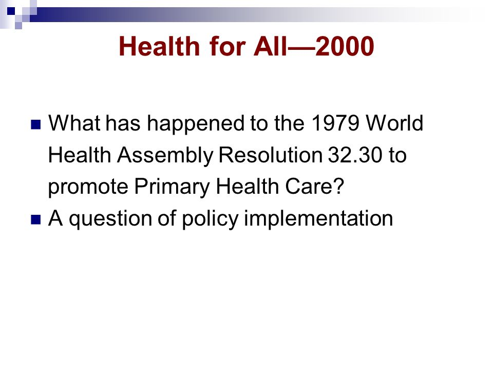 Health for All2000 What has happened to the 1979 World Health Assembly Resolution to promote Primary Health Care.