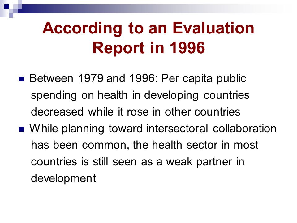 According to an Evaluation Report in 1996 Between 1979 and 1996: Per capita public spending on health in developing countries decreased while it rose