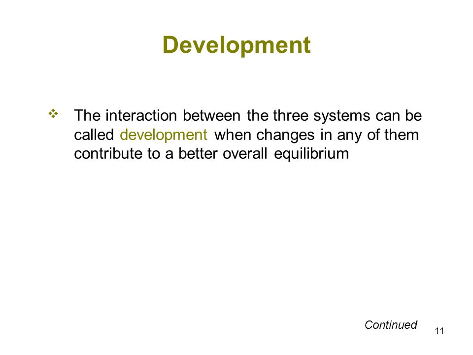 11 Development The interaction between the three systems can be called development when changes in any of them contribute to a better overall equilibr