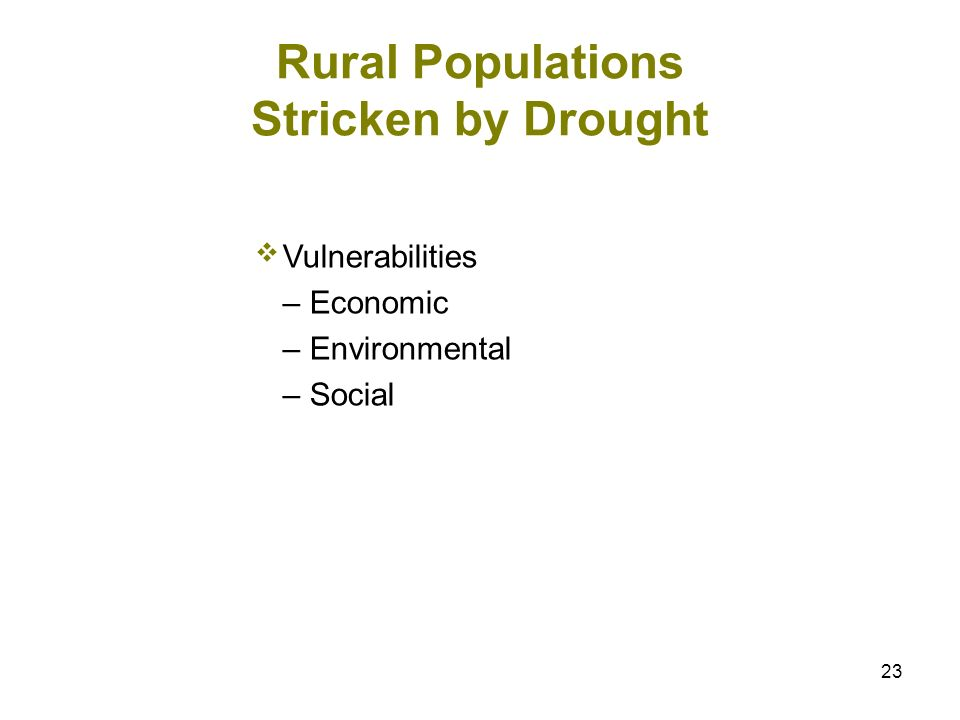 23 Rural Populations Stricken by Drought Vulnerabilities – Economic – Environmental – Social