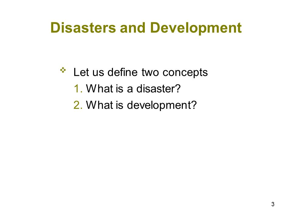 3 Let us define two concepts 1. What is a disaster? 2. What is development?