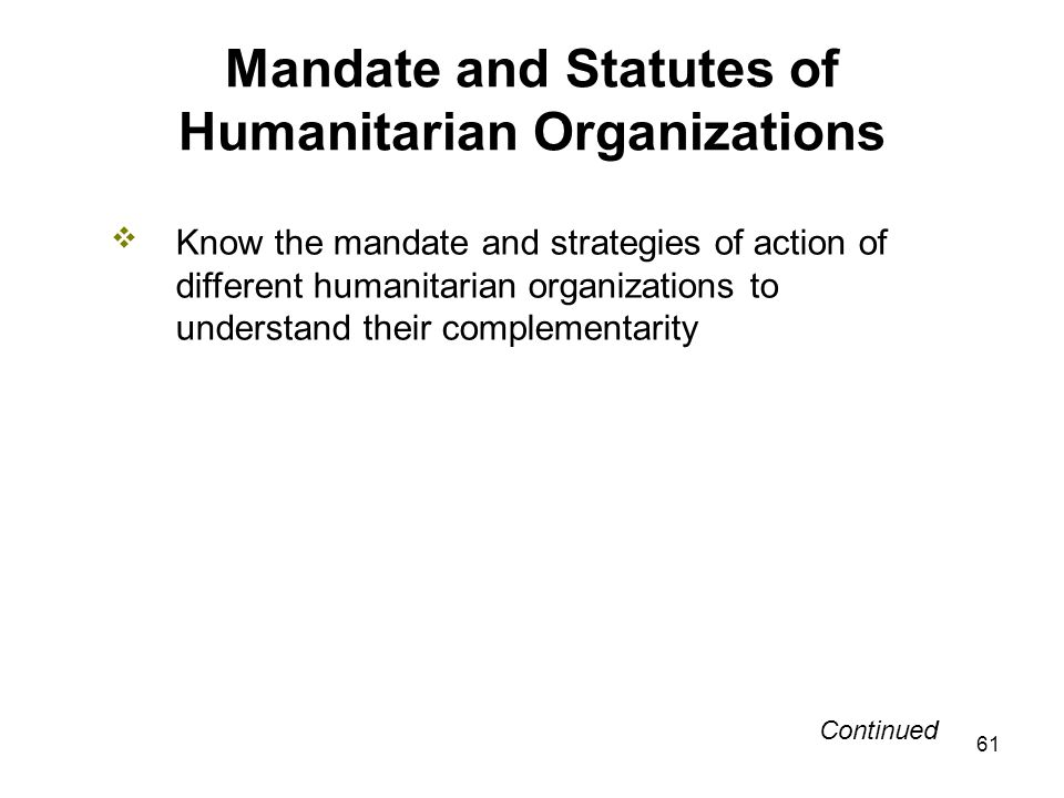 61 Mandate and Statutes of Humanitarian Organizations Know the mandate and strategies of action of different humanitarian organizations to understand