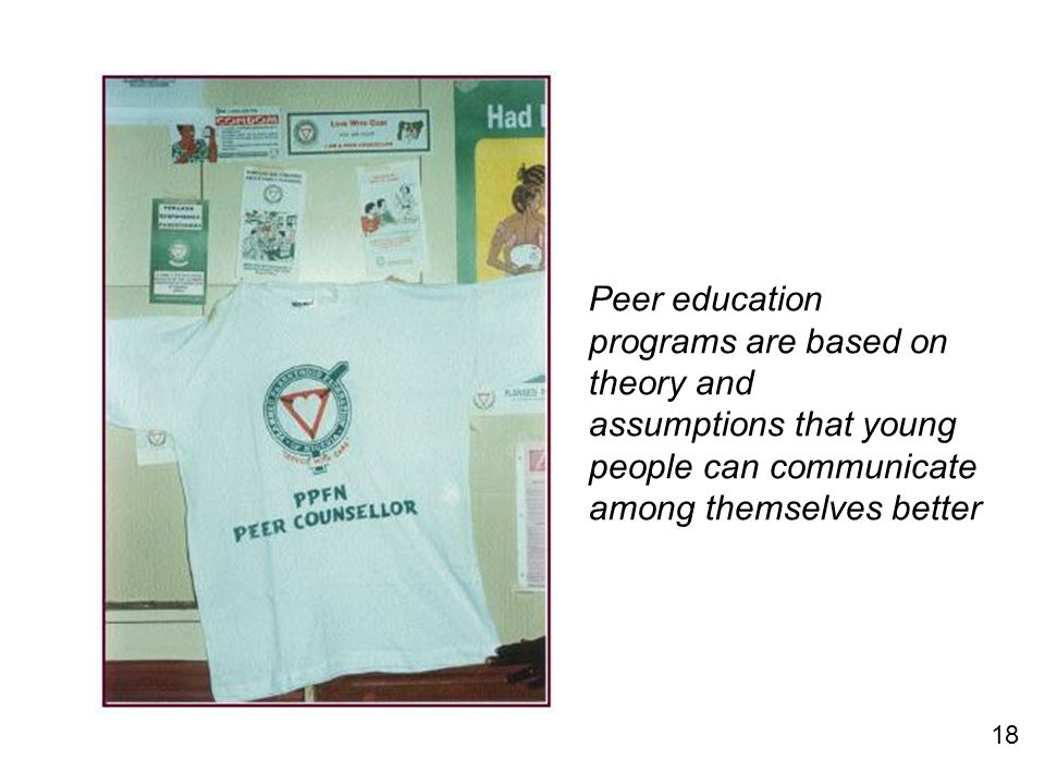 18 Peer education programs are based on theory and assumptions that young people can communicate among themselves better
