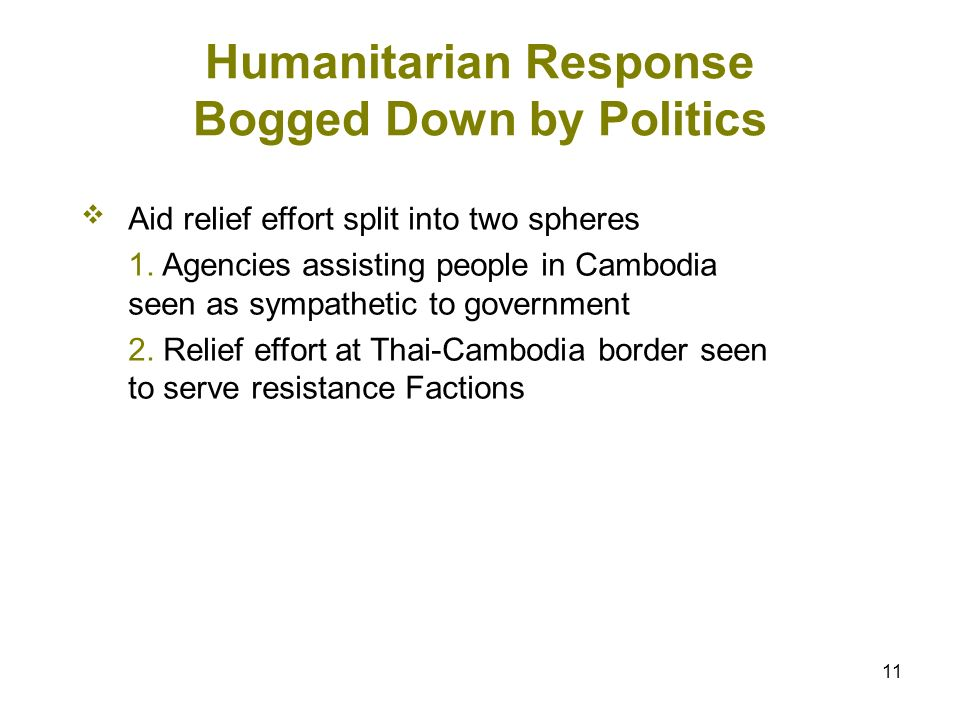 11 Humanitarian Response Bogged Down by Politics Aid relief effort split into two spheres 1. Agencies assisting people in Cambodia seen as sympathetic
