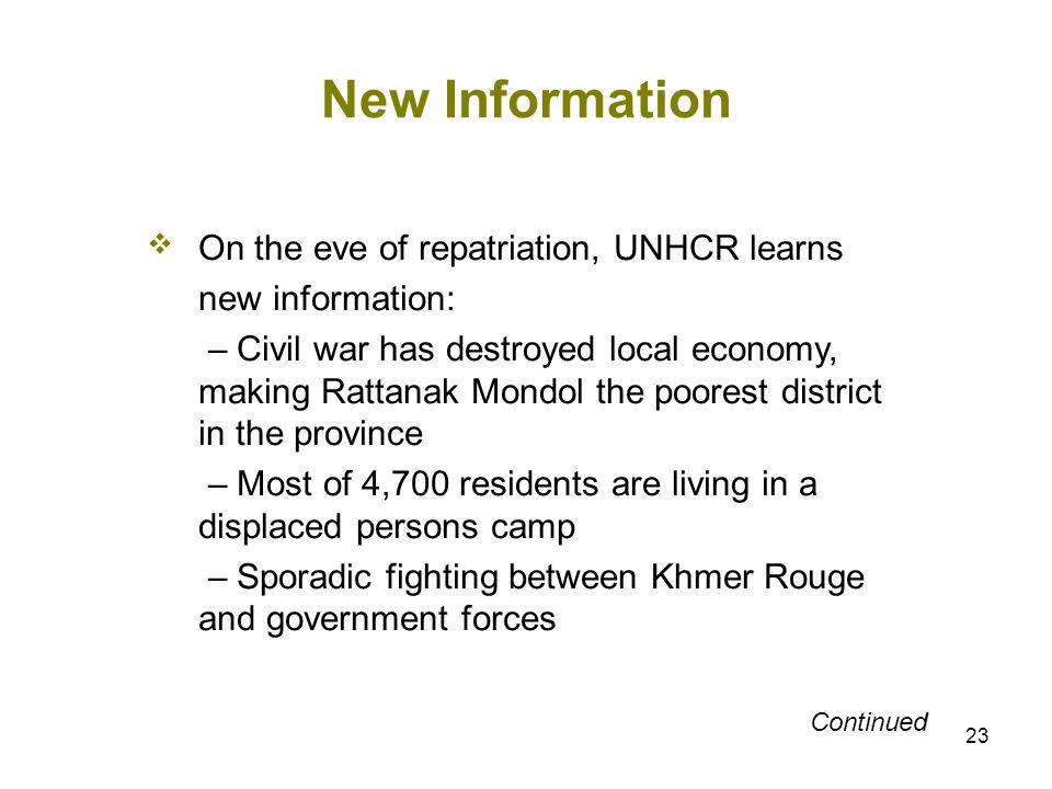 23 New Information On the eve of repatriation, UNHCR learns new information: – Civil war has destroyed local economy, making Rattanak Mondol the poore