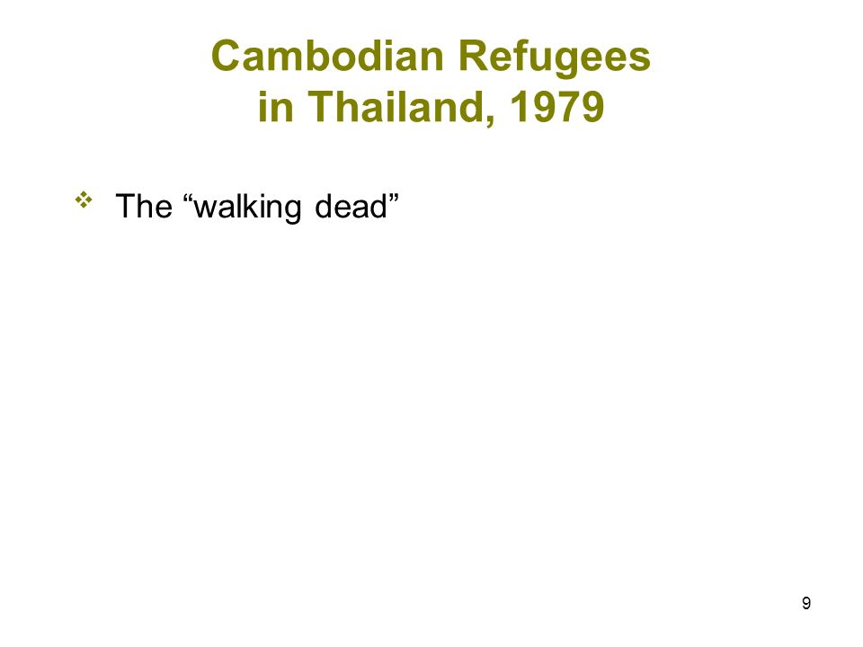 9 Cambodian Refugees in Thailand, 1979 The walking dead