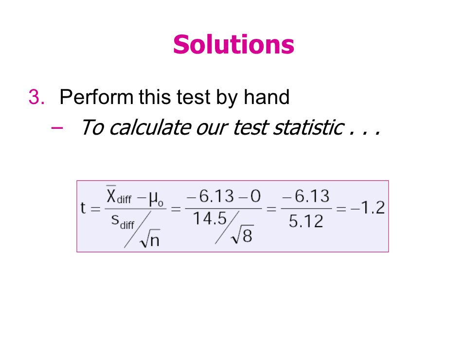 Solutions 3.Perform this test by hand –To calculate our test statistic...