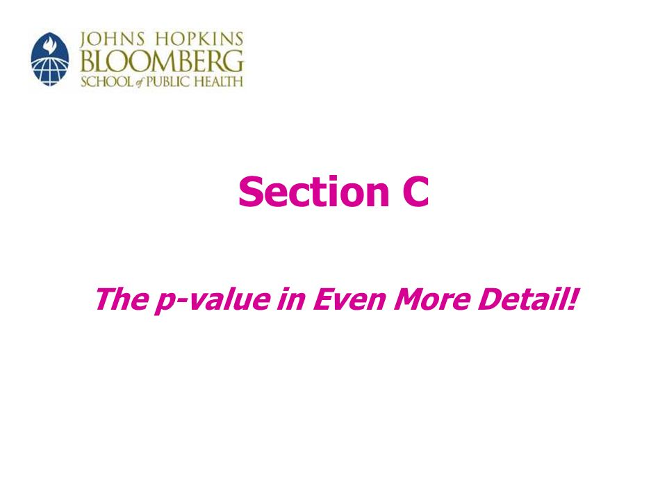 Section C The p-value in Even More Detail!