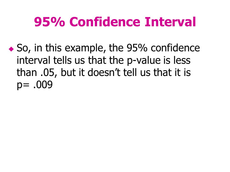 95% Confidence Interval So, in this example, the 95% confidence interval tells us that the p-value is less than.05, but it doesnt tell us that it is p=.009