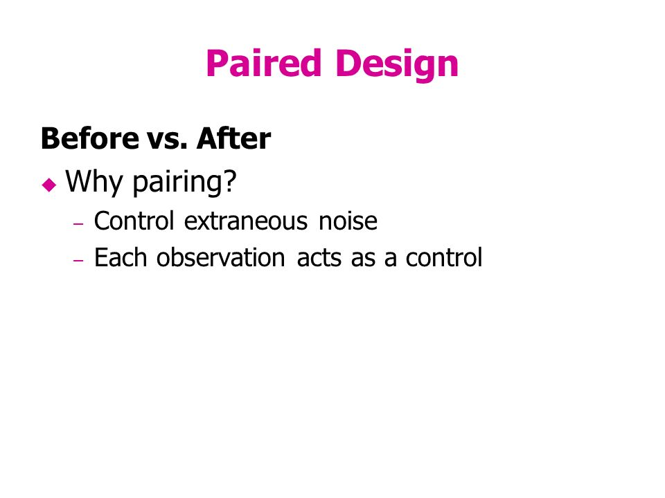 Paired Design Before vs. After Why pairing.
