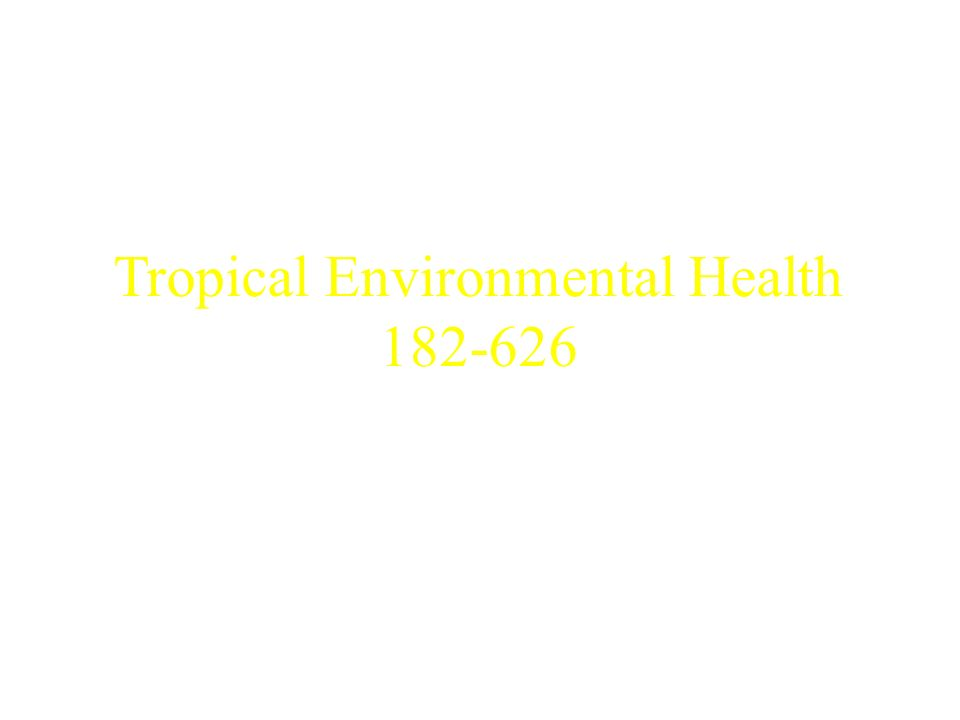 Tropical Environmental Health 182-626 Dr. Clive Shiff Unless otherwise noted, all photographs are the property of Clive Shiff.