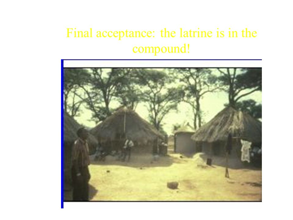 Final acceptance: the latrine is in the compound!