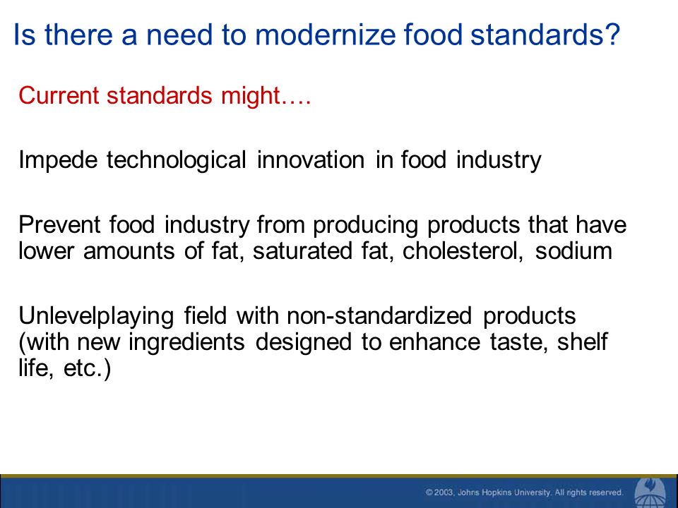 Is there a need to modernize food standards? Current standards might…. Impede technological innovation in food industry Prevent food industry from pro