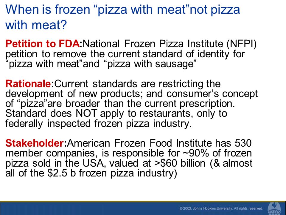 When is frozen pizza with meatnot pizza with meat? Petition to FDA:National Frozen Pizza Institute (NFPI) petition to remove the current standard of i