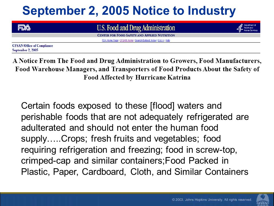 September 2, 2005 Notice to Industry Certain foods exposed to these [flood] waters and perishable foods that are not adequately refrigerated are adult