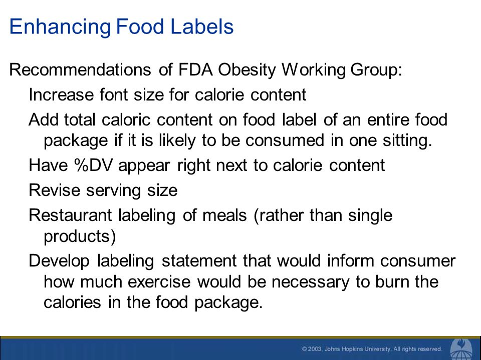 Enhancing Food Labels Recommendations of FDA Obesity Working Group: Increase font size for calorie content Add total caloric content on food label of